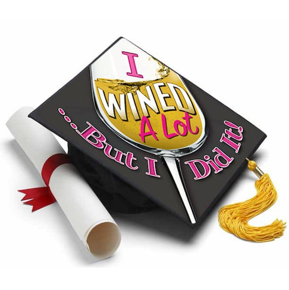 I Wined A Lot Decorated Grad Cap Decorating Kit Ideas For Graduation Caps Tassel Toppers
