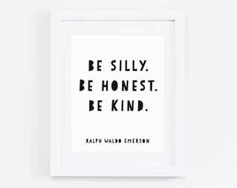 DIGITAL Be Silly Be Honest Be Kind Quote Print, Modern Wall Art, Monochrome Playroom Decor, Modern Nursery, Ralph Waldo Emerson - ANY SIZE