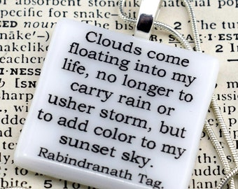 """Rabindranath Tag quote fused glass necklace / pendant """"Clouds come floating into my life, no longer to carry rain or usher storm, but to..."""""""