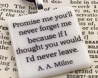 """A A Milne fused glass pendant """"Promise me you'll never forget me because if I thought you would..."""" literature quote from Winnie the Pooh"""