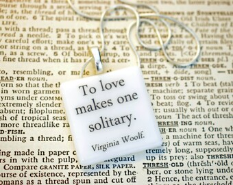 """Virginia Woolf Mrs. Dalloway quote fused glass necklace / pendant """"To love makes one solitary""""."""