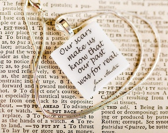 """Jane Austen fused glass necklace """"Our scars make us know that our past was for real"""" literature quote, Pride and Prejudice by Jane Austen"""