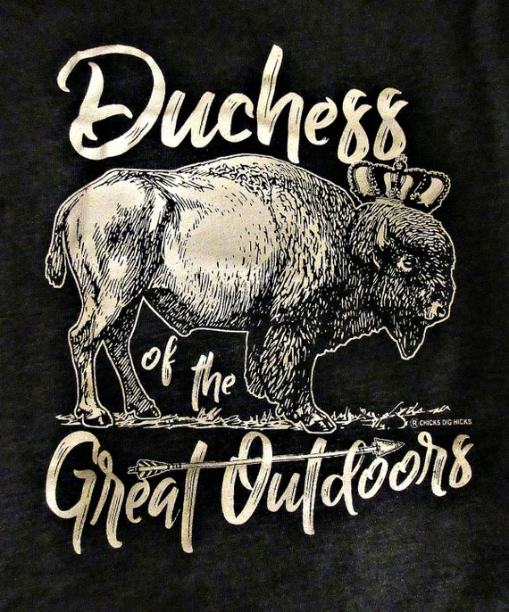 Our Brand new Design for 2018! Duchess of the Great Outdoors Buffalo Trademarked T-shirt by Chicks Dig Hicks TM, Native American, Arrow,USA