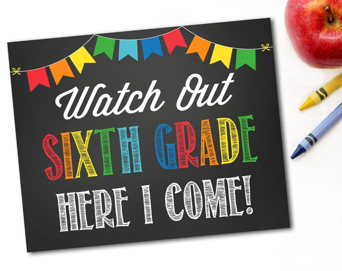 Watch Out Sixth Grade Here I Come Sign, Last Day Of School Sign, First Day Of School Sign, 1st Day of School, Instant Download,DIY Printable
