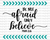Items similar to Be not afraid only believe Mark 5 36 - svg- cut