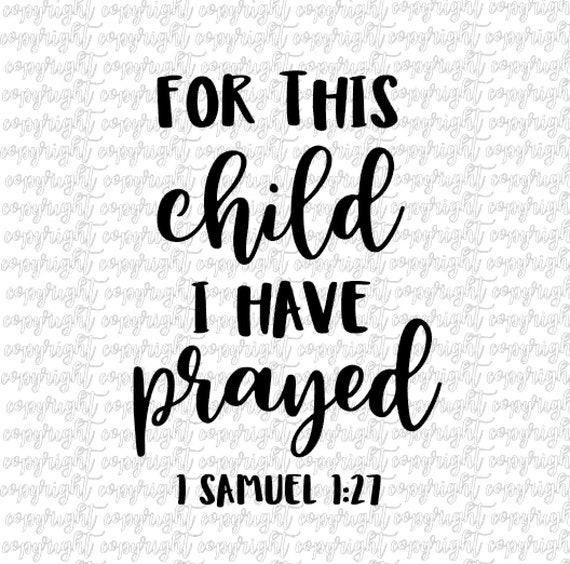 For This Child I Have Prayed 1 Samuel 1 27 Svg Png Dxf Bible Etsy
