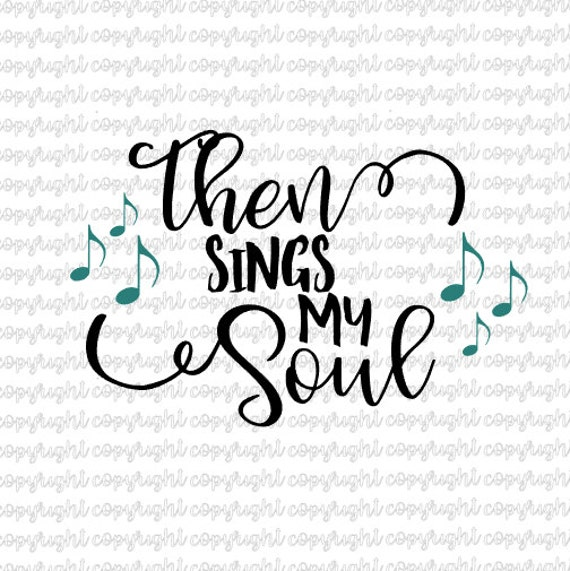 Then Sings My Soul Svg Cut File Silhouette Cameo Etsy