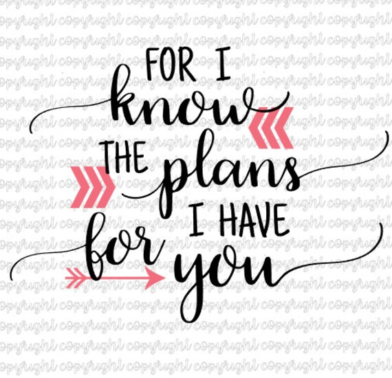 For I Know The Plans I Have For You Jeremiah 2911 Svg Cut Etsy