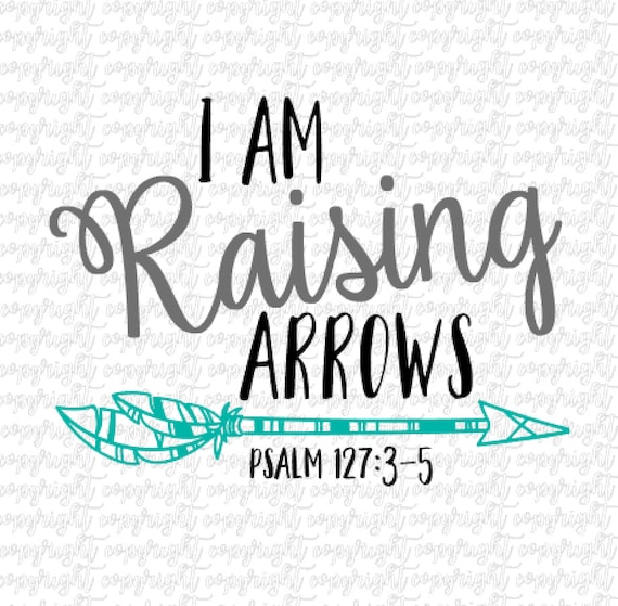 I Am Raising Arrows Svg Dxf Png File Cut File Silhouette Etsy