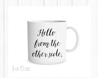 Hello from the Other Side mug, Hello from the Other Side  Coffee Cup, Personalized Mug, Hello from the Other Side Cup, Gift For Her