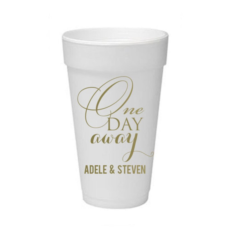 100 - Styrofoam Foam Cups Personalized Custom Monogrammed Rehearsal Dinner  One Day Away Monogram ALL SIZES Available / 4 oz - 32 oz size!