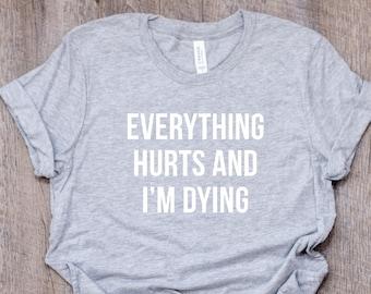 4eaf14c8 Everything Hurts and I'm Dying, Funny Marathon Shirt, Funny Running Shirt, Funny  Half Marathon Shirt, Race Tshirt, Gift for Running Lover