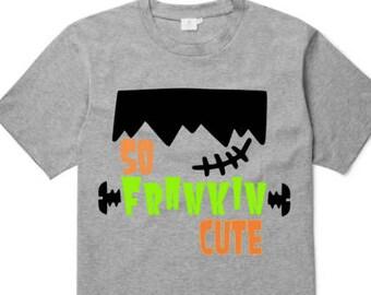 Halloween kids shirt, so frankin cute, Halloween Shirt, Toddler, Infant, First Halloween, funny
