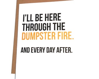 I'll Be There for You - Dumpster Fire - Solidarity Quotes - Break-Up Card - Sympathy Card - Encouragement Card - Screw Trump