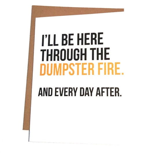Ill Be There For You Dumpster Fire Solidarity Quotes Etsy