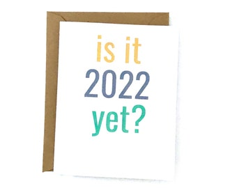 Is It 2022 Yet? - 2020 card - Miss You card - Long Distance card - Thinking of You card - Quarantine card - Pandemic card