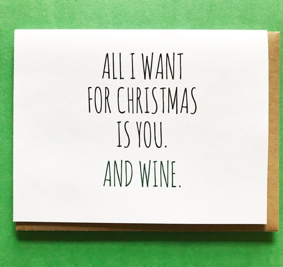 All I Want For Christmas.All I Want For Christmas Is You And Wine Funny Holiday Card Cheeky Christmas Card Wine Card Wine Lovers