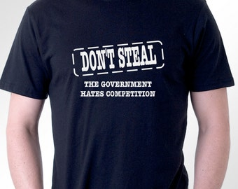 383bb764d Funny slogan t-shirt. Don't Steal. The Government Hates Competition.  Political Humor. Men's or Women's Styles.