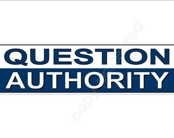 Political bumper stickers.QUESTION AUTHORITY Vinyl car decal in blue and white.