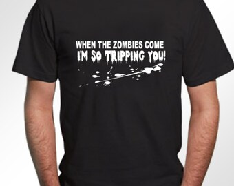 Funny zombie t-shirt. When The Zombies Come, I'm So Tripping You. Men's or Women's Styles