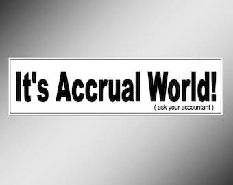 funny Accountants bumper sticker. It's Accrual World. accountant gift car vinyl sticker 200 mm x 52 mm ( 8 x 2 inches)