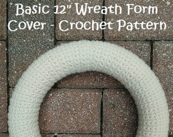 CROCHET PATTERN - Basic 12 Inch Wreath Form Cover, Wreath Crochet Pattern, Wreath How To, Home Decor Crochet Pattern, Permission to Sell