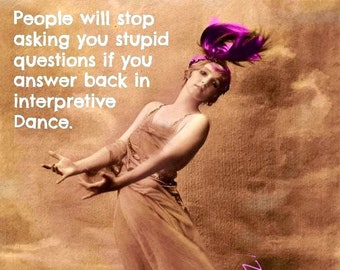 INTERPRETIVE DANCE  ....Prints and Cards...No Zen to Zany watermark on products sold