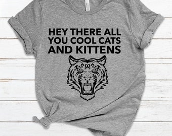 Hey There All You Cool Cats and Kittens T-Shirt, Tiger King T-Shirt, Carole Baskin Tee, Graphic T-Shirt