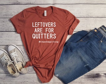 8785827a7 Leftovers Are For Quitters T-Shirt, Thanksgiving Funny Shirt, Thanksgiving  Dinner Tee, Fall Shirt, Thanksgiving Shirt, Funny Tee