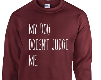 My Dog Doesn't Judge Me - Dog Lover Sweatshirt - A comfy sweatshirt for any dog lover