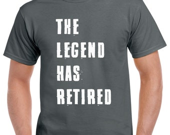The Legend Has Retired Shirt - Gift Shirt For Retirement - Gift Shirt For Retiring