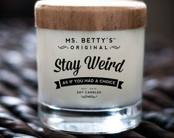 Ms. Betty's Original Bad-Ass Scented Soy Candles - Stay Weird - As If You Had A Choice