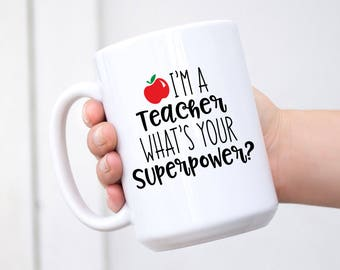 I'm a teacher what's your superpower? Ceramic Coffee Mug - Dishwasher Safe - Teacher Coffee Mug - Superpower Mug - Teacher Mug, Teacher Gift