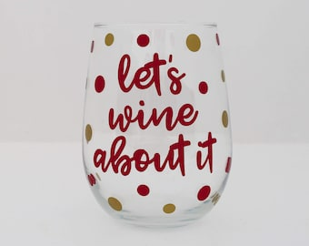 Let's wine about it- Wine Pun - Wine Glass - Funny Wine Glass - Wine Lover - Cute