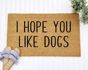 I Hope You Like Dogs Doormat | Funny Doormat | Dog Doormat | Unique Doormat | Housewarming Gift | Pet Doormat | Door Mats