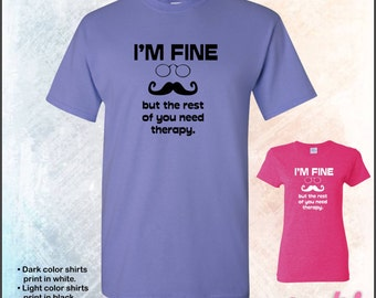 I'm fine, but the rest of you need therapy mustache tshirt • Mens #5000 • Ladies #5000L