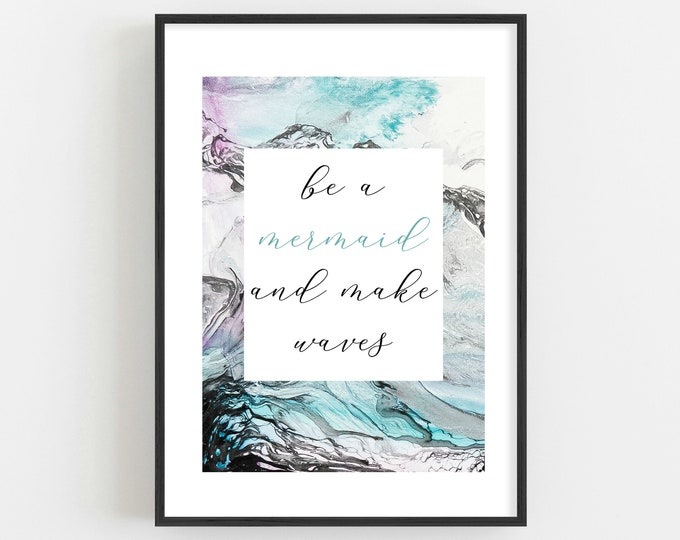 Be a Mermaid Make Waves, Abstract Painting with Mermaid Quote, Great gift for any Mermaid Lover, Beach House Decor Art Prints