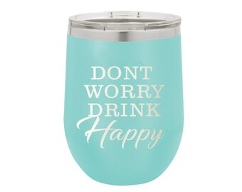 Don't Worry Drink Happy Stainless Steel Tumbler 12 oz - Several Colors