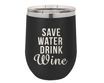Save Water Drink Wine Stainless Steel Tumbler 12 oz - Several Colors
