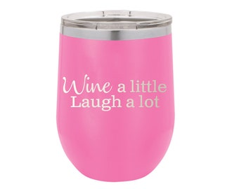 Wine A Little ... Stainless Steel Tumbler 12 oz - Several Colors