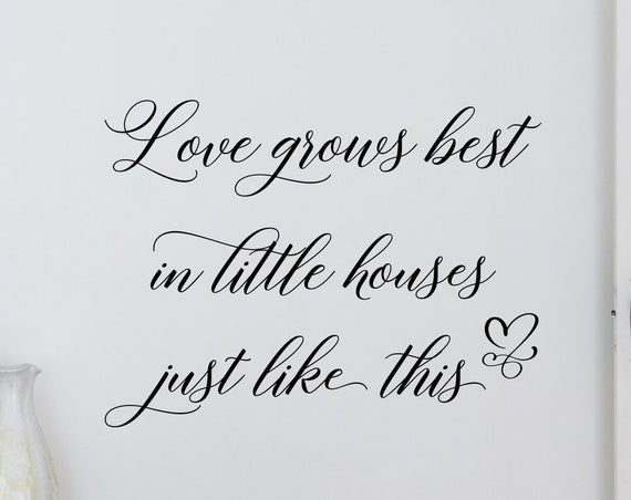 Love Grows Best in Little Houses Wall Decal