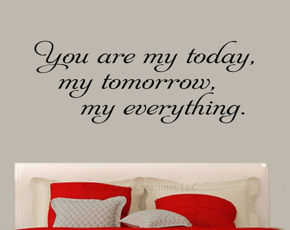 Bedroom Wall Decal - You Are My Today, My Tomorrow, My Everything Bedroom Quote- Master Bedroom- Bedroom Art- Bedroom Decor