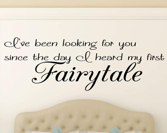 I've Been Looking for You Since the Day I Heard My First Fairytale Quote-Romantic Bedroom Wall Decal