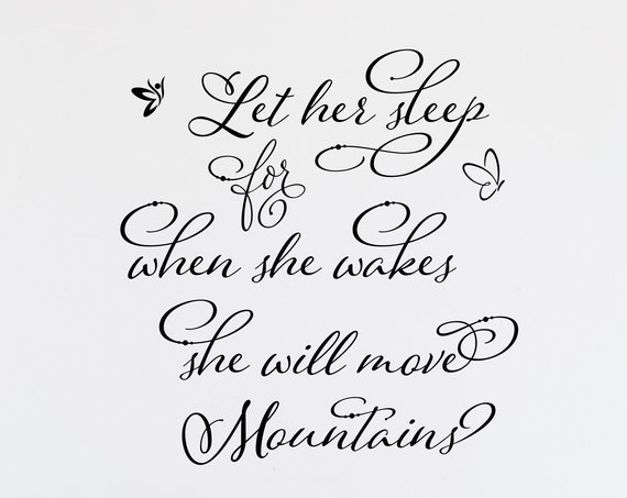 Let Her Sleep for When She Wakes She Will Move Mountains Wall Decal
