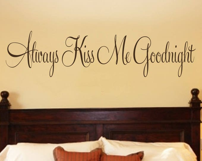 Always Kiss Me Goodnight #3 Vinyl Bedroom Wall Decal - Bedroom Decor - Bedroom Wall Decor-Master Bedroom Decor- Bedroom Decal