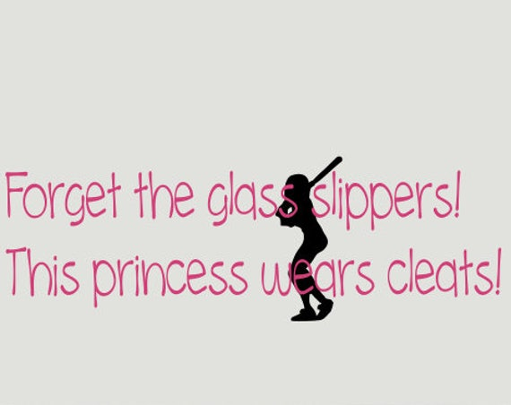 Softball Decal Forget the Glass Slippers!  This Princess Wears Cleats!