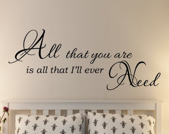 All that You Are is All that I'll Ever Need Love Quote Wall Decal