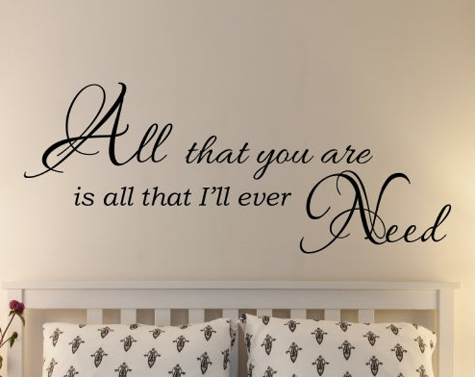 All that You Are is All that I'll Ever Need / Master Bedroom Wall Decal / Love Quote Wall Decal / Master Bedroom Wall Decor / Bedroom Quotes