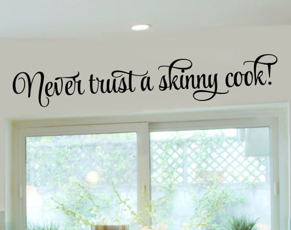 Never Trust a Skinny Cook Kitchen Decal