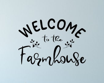 Welcome to the Farmhouse / Farm House Welcome / Farmhouse Wall Decor / Farm House Wall Decor / Farm House Decal /Farmhouse Welcome Decal